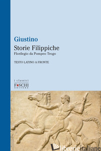 STORIE FILIPPICHE. FLORILEGIO DA POMPEO TROGO - GIUSTINO MARCO GIUNIANO