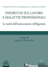 INFORTUNI SUL LAVORO E MALATTIE PROFESSIONALI. LE TUTELE DELL'ASSICURAZIONE OBBL - LA PECCERELLA L. (CUR.)