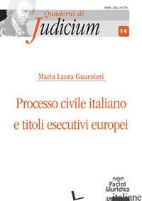 PROCESSO CIVILE ITALIANO E TITOLI ESECUTIVI EUROPEI - GUARNIERI MARIA LAURA