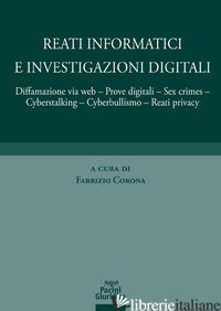 REATI INFORMATICI E INVESTIGAZIONI DIGITALI. DIFFAMAZIONE VIA WEB, PROVE DIGITAL - CORONA F. (CUR.)