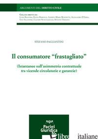 CONSUMATORE «FRASTAGLIATO». ISTANTANEE SULL'ASIMMETRIA CONTRATTUALE TRA VICENDE  - PAGLIANTINI STEFANO