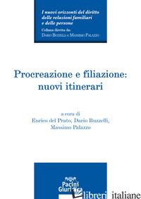 PROCREAZIONE E FILIAZIONE: NUOVI ITINERARI - DEL PRATO E. (CUR.); BUZZELLI D. (CUR.); PALAZZO M. (CUR.)