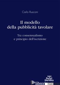 MODELLO DELLA PUBBLICITA' TAVOLARE. TRA CONSENSUALISMO E PRINCIPIO DELL'ISCRIZIO - RUSCONI CARLO