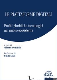 PIATTAFORME DIGITALI. PROFILI GIURIDICI E TECNOLOGICI DEL NUOVO ECOSISTEMA (LE) - CONTALDO A. (CUR.)