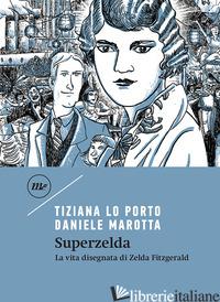 SUPERZELDA. LA VITA DISEGNATA DI ZELDA FITZGERALD - LO PORTO TIZIANA; MAROTTA DANIELE