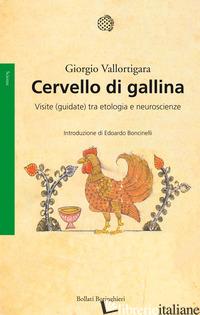CERVELLO DI GALLINA. VISITE (GUIDATE) TRA ETOLOGIA E NEUROSCIENZE - VALLORTIGARA GIORGIO