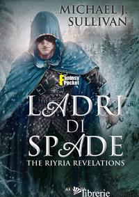 LADRI DI SPADE. THE RIYRIA REVELATIONS - SULLIVAN MICHAEL J.