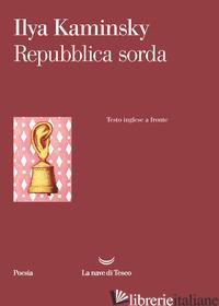 REPUBBLICA SORDA. TESTO INGLESE A FRONTE - KAMINSKY ILYA