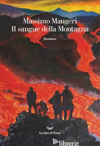 SANGUE DELLA MONTAGNA (IL) - MAUGERI MASSIMO