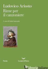 RIME PER IL CANZONIERE - ARIOSTO LUDOVICO; GUASSARDO G. (CUR.)