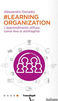 #LEARNING ORGANIZATION. L'APPRENDIMENTO DIFFUSO COME LEVA DI ANTIFRAGILITA' - DONADIO ALESSANDRO