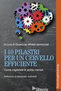 10 PILASTRI PER UN CERVELLO EFFICIENTE. COME MIGLIORARE LE ABILITA' MENTALI (I) - IANNOCCARI G. A. (CUR.)