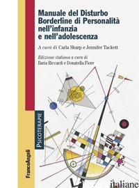 MANUALE DEL DISTURBO BORDERLINE DI PERSONALITA' NELL'INFANZIA E NELL'ADOLESCENZA - SHARP C. (CUR.); TACKETT J. (CUR.); RICCARDI I. (CUR.); FIORE D. (CUR.)