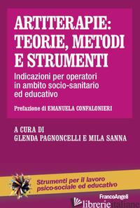 ARTITERAPIE: TEORIE, METODI E STRUMENTI. INDICAZIONI PER OPERATORI IN AMBITO SOC - SANNA M. (CUR.); PAGNONCELLI G. (CUR.)