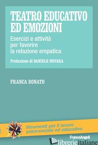 TEATRO EDUCATIVO ED EMOZIONI. ESERCIZI E ATTIVITA' PER FAVORIRE LA RELAZIONE EMP - BONATO FRANCA