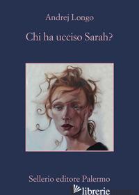 CHI HA UCCISO SARAH? - LONGO ANDREJ
