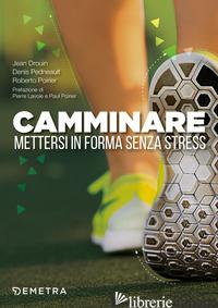 CAMMINARE. METTERSI IN FORMA SENZA STRESS - DROUIN JEAN; PEDNEAULT DENIS; POIRIER ROBERTO