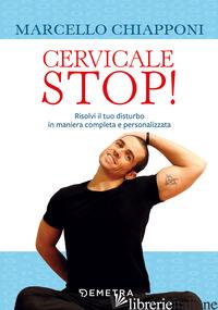 CERVICALE STOP! RISOLVI IL TUO DISTURBO IN MANIERA COMPLETA E PERSONALIZZATA - CHIAPPONI MARCELLO