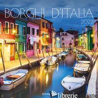 BORGHI D'ITALIA. CALENDARIO 2022 DA PARETE (30 X 30) - AA.VV.