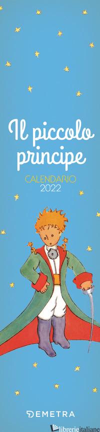 PICCOLO PRINCIPE. CALENDARIO 2022 DA PARETE (7 X 30) (IL) - AA.VV.