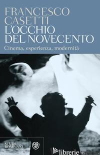 OCCHIO DEL NOVECENTO. CINEMA, ESPERIENZA, MODERNITA' (L') - CASETTI FRANCESCO