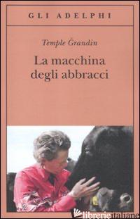MACCHINA DEGLI ABBRACCI. PARLARE CON GLI ANIMALI (LA) - GRANDIN TEMPLE; JOHNSON CATHERINE