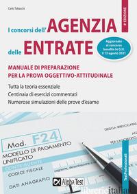 CONCORSI DELL'AGENZIA DELLE ENTRATE. MANUALE DI PREPARAZIONE PER LA PROVA OGGETT - TABACCHI CARLO