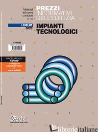PREZZI INFORMATIVI DELL'EDILIZIA. IMPIANTI TECNOLOGICI. LUGLIO 2020 - AA.VV.