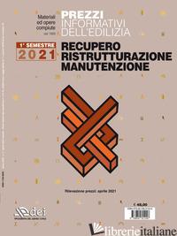 PREZZI INFORMATIVI DELL'EDILIZIA. RECUPERO, RISTRUTTURAZIONE, MANUTENZIONE. 1° S - AA.VV.