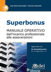 SUPERBONUS. MANUALE OPERATIVO DALL'INCARICO PROFESSIONALE ALLE ASSEVERAZIONI - GRAMMALDO JUAN PEDRO; MAZZIOTTI FRANCESCO