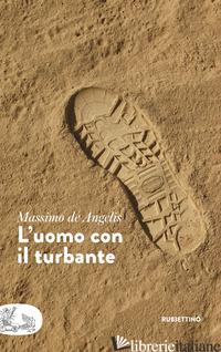 UOMO CON IL TURBANTE (L') - DE ANGELIS MASSIMO