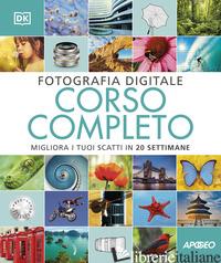 FOTOGRAFIA DIGITALE. CORSO COMPLETO. MIGLIORA I TUOI SCATTI IN 20 SETTIMANE - TAYLOR DAVID