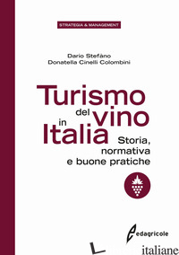 TURISMO DEL VINO IN ITALIA. STORIA, NORMATIVA E BUONE PRATICHE - STEFANO DARIO; CINELLI COLOMBINI DONATELLA