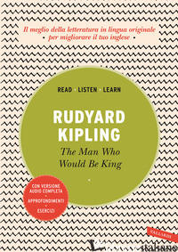 MAN WHO WOULD BE KING. EDIZ. INTEGRALE. CON AUDIOLIBRO (THE) - KIPLING RUDYARD