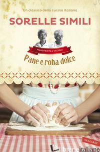 PANE E ROBA DOLCE - ROVERI ROBERTO; SIMILI MARGHERITA; SIMILI VALERIA