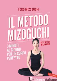 METODO MIZOGUCHI. 3 MINUTI AL GIORNO PER UN CORPO PERFETTO (IL) - MIZOGUCHI YOKO