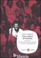 CON CUORE DI DONNA. IL VENTENNIO, LA RESISTENZA A ROMA, VIA RASELLA: I RICORDI D - CAPPONI CARLA