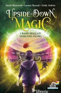 MAGHI SBAGLIATI SBAGLIANO ANCORA. UPSIDE DOWN MAGIC (I). VOL. 2 - MLYNOWSKI SARAH; MYRACLE LAUREN; JENKINS EMILY