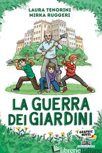 GUERRA DEI GIARDINI (LA) - TENORINI LAURA; RUGGERI MIRKA