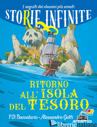 RITORNO ALL'ISOLA DEL TESORO. STORIE INFINITE - BACCALARIO PIERDOMENICO; GATTI ALESSANDRO
