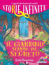 GIARDINO SEMPRE PIU' SEGRETO. STORIE INFINITE (IL) - VACCARINO LUCIA