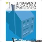 FONDAMENTI DI CAD PER L'ARCHITETTURA - JOHN ELYS