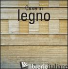 CASE IN LEGNO. EDIZ ITALIANA, INGLESE, SPAGNOLA E PORTOGHESE. EDIZ. MULTILINGUE -
