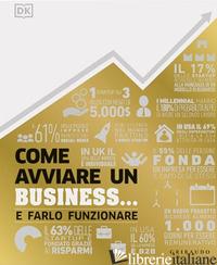 COME AVVIARE UN BUSINESS... E FARLO FUNZIONARE - AA.VV.