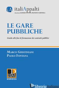 GARE PUBBLICHE. GUIDA ALLE FASI DI FORMAZIONE DEI CONTRATTI PUBBLICI (LE) - GIUSTINIANI MARCO; FONTANA PAOLO