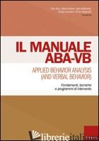 MANUALE ABA-VB. APPLIED BEHAVIOR ANALYSIS AND VERBAL BEHAVIOR. FONDAMENTI, TECNI - RICCI CARLO A CURA DI
