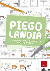 PIEGOLANDIA. VOL. 2: L' INGEGNERIA, LE MACCHINE E ALTRE STORIE - CONGIA LUCA