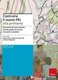 COSTRUIRE IL NUOVO PEI ALLA PRIMARIA. STRUMENTI DI OSSERVAZIONE, SCHEDE-GUIDA ED - CRAMEROTTI S. (CUR.); IANES D. (CUR.); FOGAROLO F. (CUR.)