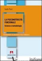 PSICOMOTRICITA' FUNZIONALE. SCIENZA E METODOLOGIA (LA) - PESCI GUIDO