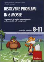 RISOLVERE PROBLEMI IN 6 MOSSE. POTENZIAMENTO DEL PROBLEM SOLVING MATEMATICO PER  - DE CANDIA CHIARA; CIBINEL NICOLETTA; LUCANGELI DANIELA